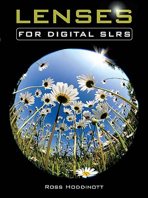 Lenses for Digital SLRS By Hoddinott, Ross/ McWhinnie, Ailsa (EDT)